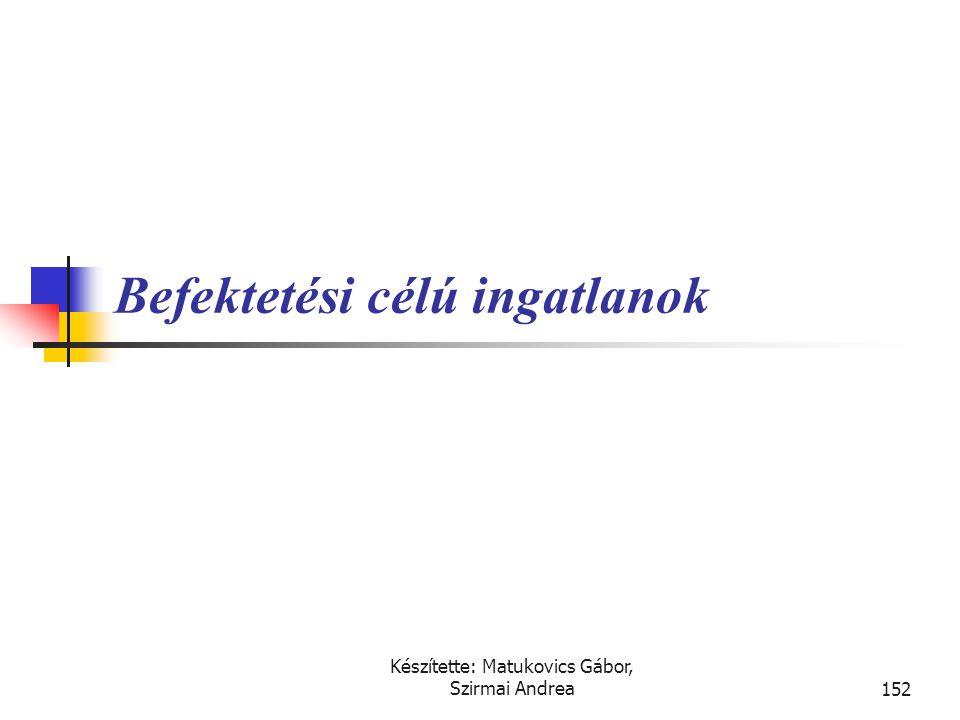 Készítette: Matukovics Gábor, Szirmai Andrea151 Fontosabb kapcsolódó nemzetközi szabályok  IFRS (IAS)  IAS 40., Befektetési célú ingatlanok  US GAA