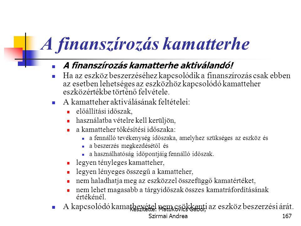 Készítette: Matukovics Gábor, Szirmai Andrea166 Saját előállítás költségei  saját kivitelezés közvetlen költségei (anyagjellegű, személyi jellegű) =