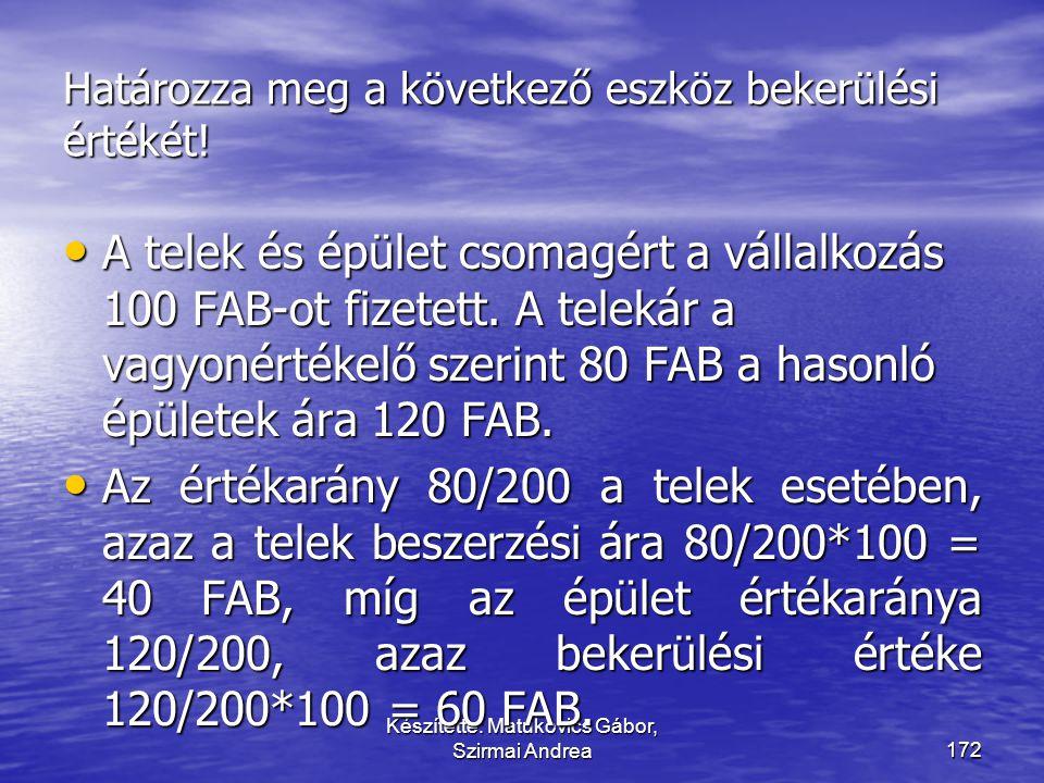 Készítette: Matukovics Gábor, Szirmai Andrea171 Határozza meg a következő eszköz bekerülési értékét! • Az eszközhöz egy –4 év múlva visszafizetendő, –