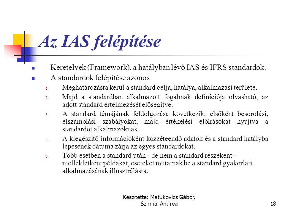 Készítette: Matukovics Gábor, Szirmai Andrea17 Az IAS fejlődésének folyamata  Nemzetközi Számviteli Standard Bizottság (IASC) megalakulása 1973. évbe