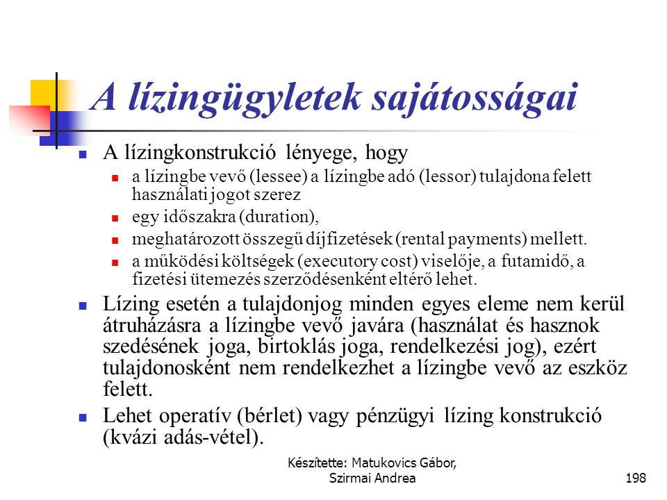 Készítette: Matukovics Gábor, Szirmai Andrea197 Fontosabb kapcsolódó nemzetközi szabályok  IFRS (IAS)  IAS 17., Lízingek  US GAAP  SFAS No. 98., A