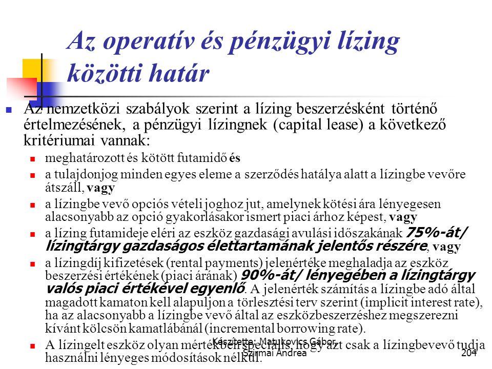 Készítette: Matukovics Gábor, Szirmai Andrea203 A pénzügyi lízing elszámolása  Az eszközt a lízingbevevő könyveiben eszközként, illetve kötelezettség