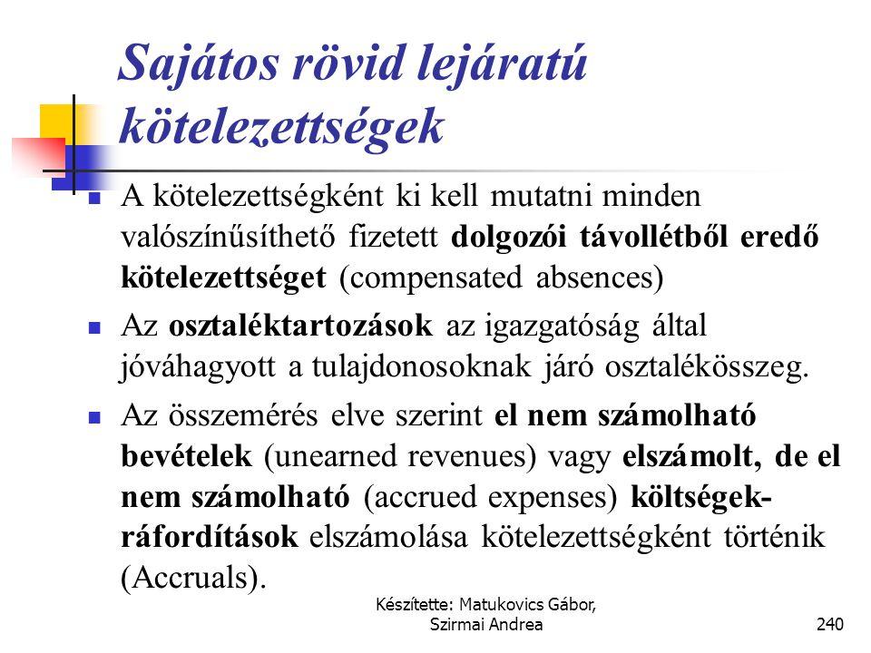 Készítette: Matukovics Gábor, Szirmai Andrea239 Kötelezettségek  A kötelezettségek (liabilities) olyan más gazdálkodó által átadott erőforrások (eszk