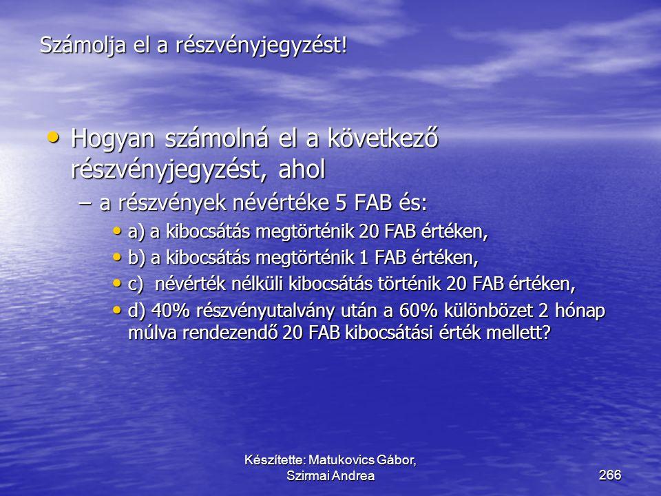 Készítette: Matukovics Gábor, Szirmai Andrea265 …  A kibocsátás:  könyvvizsgálói,  jogi költségei,  díjai,  adói,  nyomtatási költségei,  forga