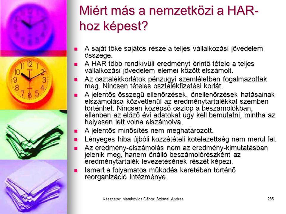 Készítette: Matukovics Gábor, Szirmai Andrea284 Miért más a nemzetközi a HAR- hoz képest?  A saját tőkének önálló soron nem része a mérleg szerinti e