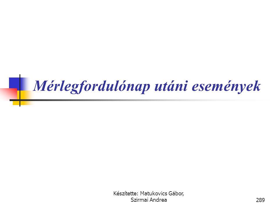 Készítette: Matukovics Gábor, Szirmai Andrea288 Fontosabb kapcsolódó nemzetközi szabályok  IFRS (IAS)  IAS 8., Az időszak nettó nyeresége vagy veszt