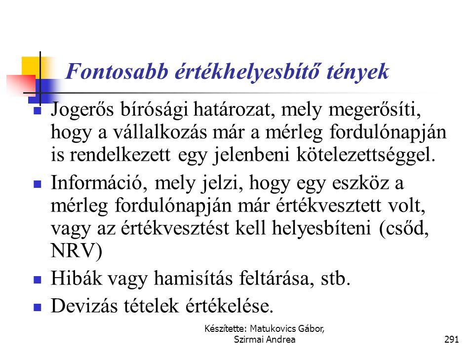Készítette: Matukovics Gábor, Szirmai Andrea290 Elszámolási sajátosságok  A mérlegfordulónap utáni események a fordulónap és a beszámoló aláírásának,