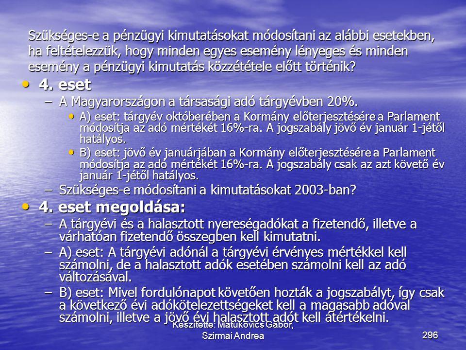Készítette: Matukovics Gábor, Szirmai Andrea295 Szükséges-e a pénzügyi kimutatásokat módosítani az alábbi esetekben, ha feltételezzük, hogy minden egy