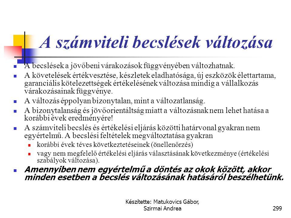 Készítette: Matukovics Gábor, Szirmai Andrea298 Számviteli szabályok változtatásának hatása  A gazdasági folyamatok változása a vállalkozások beszámo