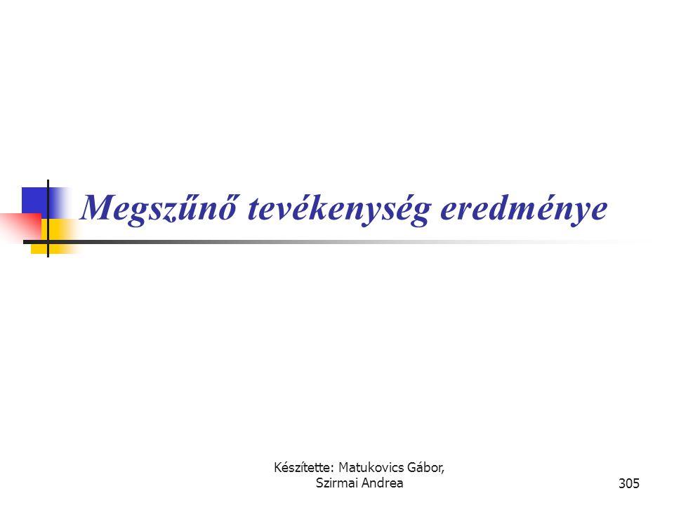 Készítette: Matukovics Gábor, Szirmai Andrea304 Rendkívüli eredmény  A vállalkozás üzleti tevékenységével össze nem függő jelentős összegű események