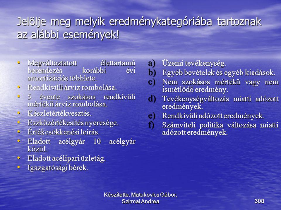 Készítette: Matukovics Gábor, Szirmai Andrea307 Mutassuk be az eredménykimutatásban az üzletágértékesítés elszámolását! • Egy vállalkozás éves eredmén