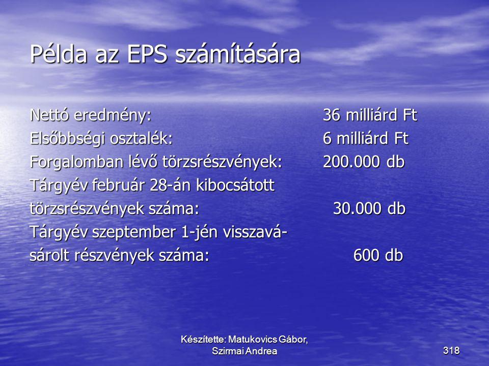 Készítette: Matukovics Gábor, Szirmai Andrea317 Az EPS mutató fontossága  Az egy részvényre jutó eredmények bemutatása kiemelten fontos adat a befekt