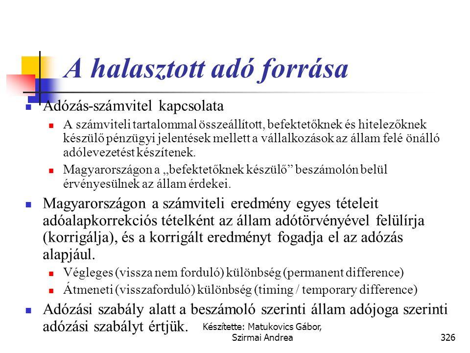 Készítette: Matukovics Gábor, Szirmai Andrea325 Fontosabb kapcsolódó nemzetközi szabályok  IFRS (IAS)  IAS 12., Nyereségadók  US GAAP  SFAS No. 10