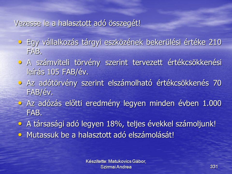 Készítette: Matukovics Gábor, Szirmai Andrea330 Visszaforduló adóhatások a magyar adózásban  Az elszámolt és az elszámolható értékcsökkenés miatti ad
