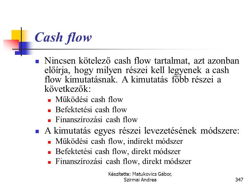 Készítette: Matukovics Gábor, Szirmai Andrea346 Fontosabb kapcsolódó nemzetközi szabályok  IFRS (IAS)  IAS 7., Cash flow kimutatás  US GAAP  SFAS