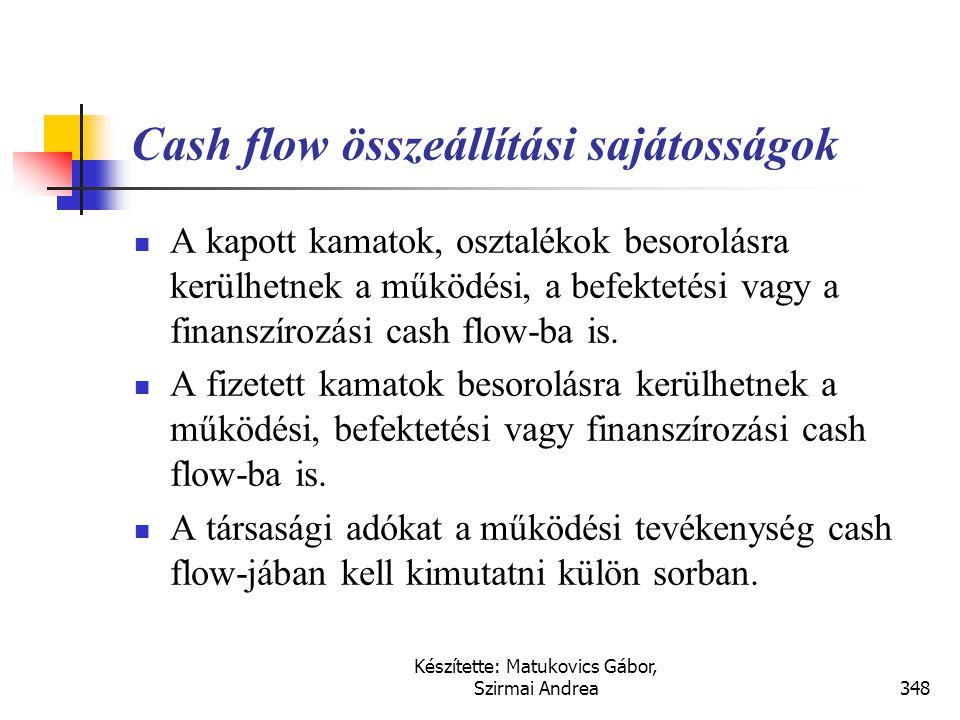 Készítette: Matukovics Gábor, Szirmai Andrea347 Cash flow  Nincsen kötelező cash flow tartalmat, azt azonban előírja, hogy milyen részei kell legyene