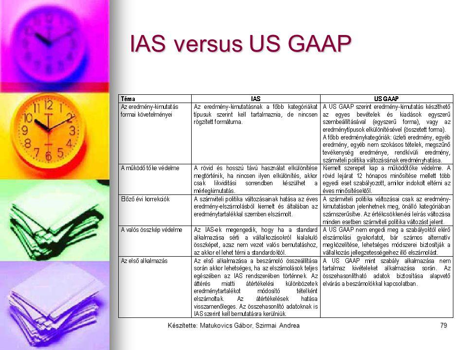Készítette: Matukovics Gábor, Szirmai Andrea78 IAS versus US GAAP