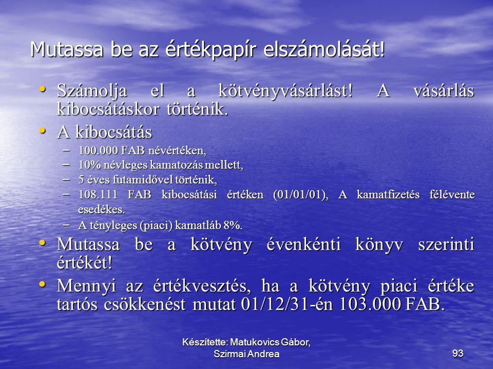 Készítette: Matukovics Gábor, Szirmai Andrea92 Értékvesztés  egy adott pénzügyi eszköz után értékvesztést kell elszámolni, ha könyv szerinti értéke m