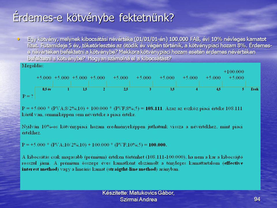 Készítette: Matukovics Gábor, Szirmai Andrea93 Mutassa be az értékpapír elszámolását! • Számolja el a kötvényvásárlást! A vásárlás kibocsátáskor törté