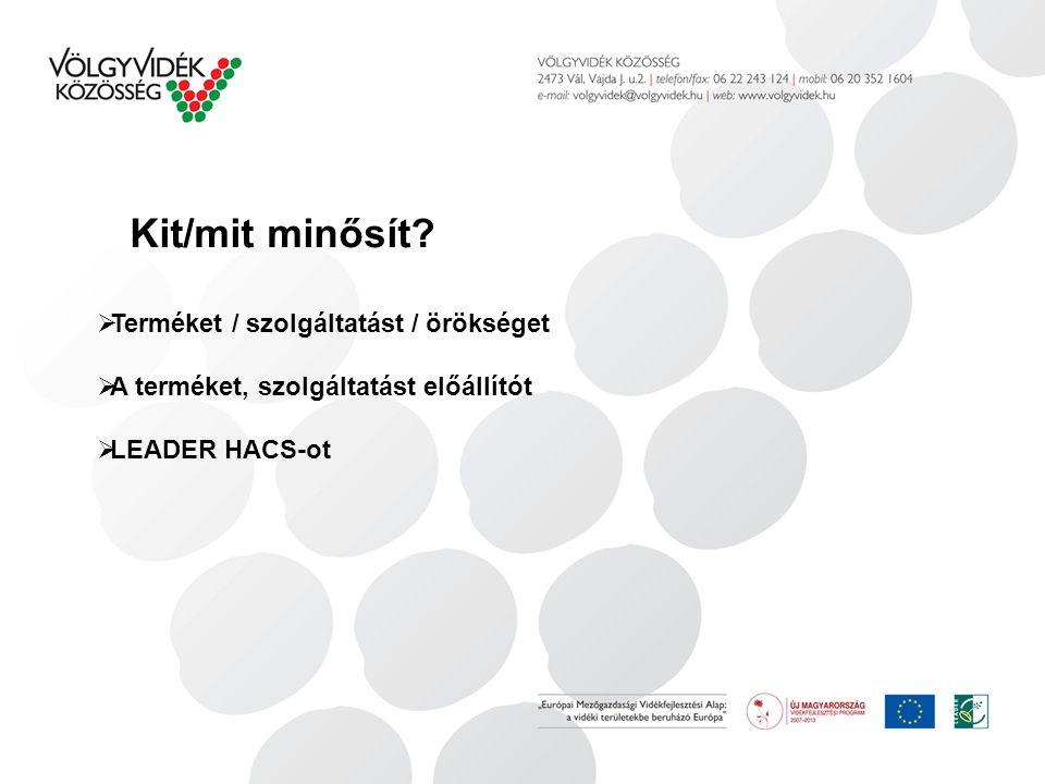  Terméket / szolgáltatást / örökséget  A terméket, szolgáltatást előállítót  LEADER HACS-ot Kit/mit minősít