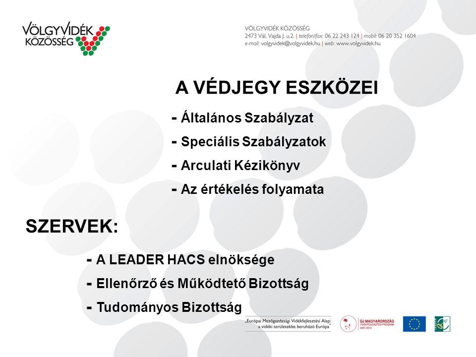 SZERVEK: - Általános Szabályzat - Speciális Szabályzatok - Arculati Kézikönyv - Az értékelés folyamata - A LEADER HACS elnöksége - Ellenőrző és Működtető Bizottság - Tudományos Bizottság A VÉDJEGY ESZKÖZEI