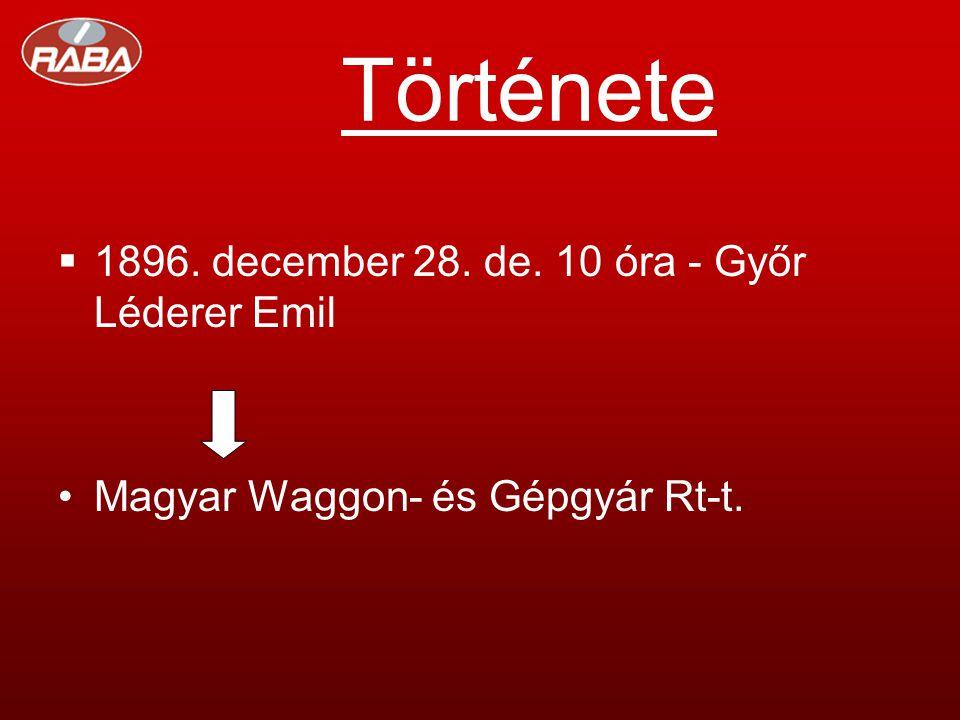 Története  1896. december 28. de. 10 óra - Győr Léderer Emil •Magyar Waggon- és Gépgyár Rt-t.