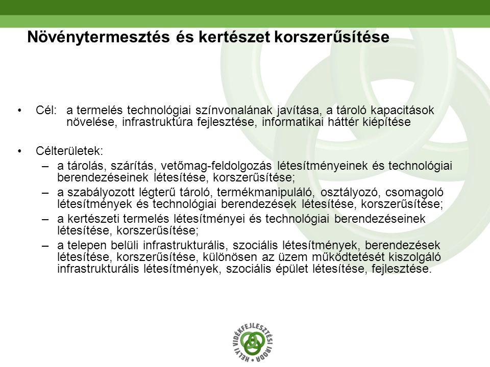 15 Növénytermesztés és kertészet korszerűsítése •Cél: a termelés technológiai színvonalának javítása, a tároló kapacitások növelése, infrastruktúra fe