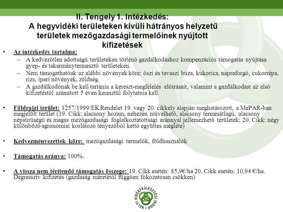 42 II. Tengely 1. Intézkedés: A hegyvidéki területeken kívüli hátrányos helyzetű területek mezőgazdasági termelőinek nyújtott kifizetések •Az intézked