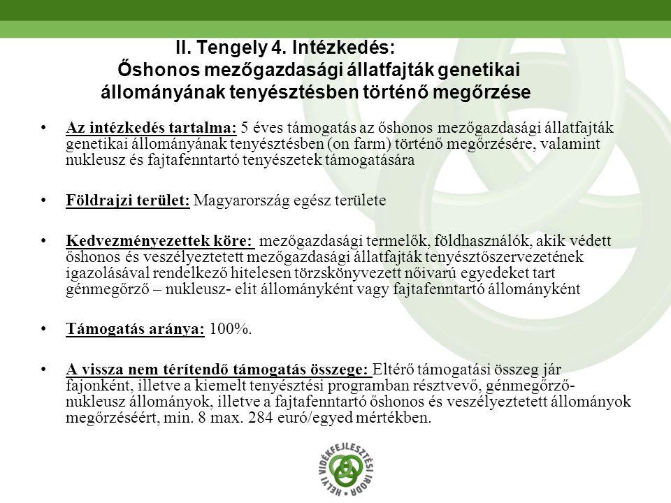 45 II. Tengely 4. Intézkedés: Őshonos mezőgazdasági állatfajták genetikai állományának tenyésztésben történő megőrzése •Az intézkedés tartalma: 5 éves