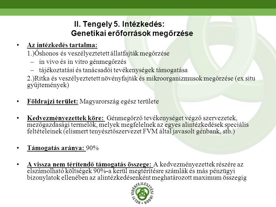 46 II. Tengely 5. Intézkedés: Genetikai erőforrások megőrzése •Az intézkedés tartalma: 1.)Őshonos és veszélyeztetett állatfajták megőrzése –in vivo és