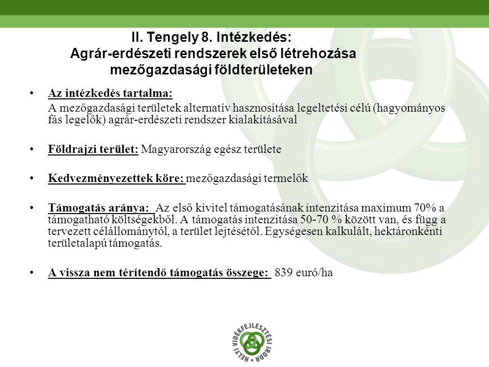49 II. Tengely 8. Intézkedés: Agrár-erdészeti rendszerek első létrehozása mezőgazdasági földterületeken •Az intézkedés tartalma: A mezőgazdasági terül