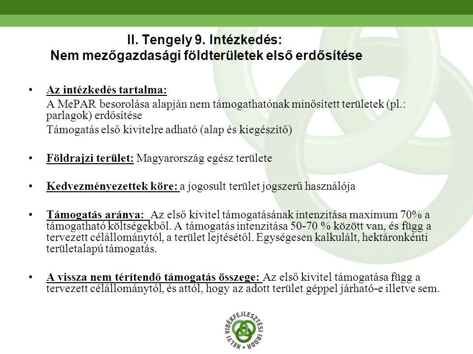 50 II. Tengely 9. Intézkedés: Nem mezőgazdasági földterületek első erdősítése •Az intézkedés tartalma: A MePAR besorolása alapján nem támogathatónak m