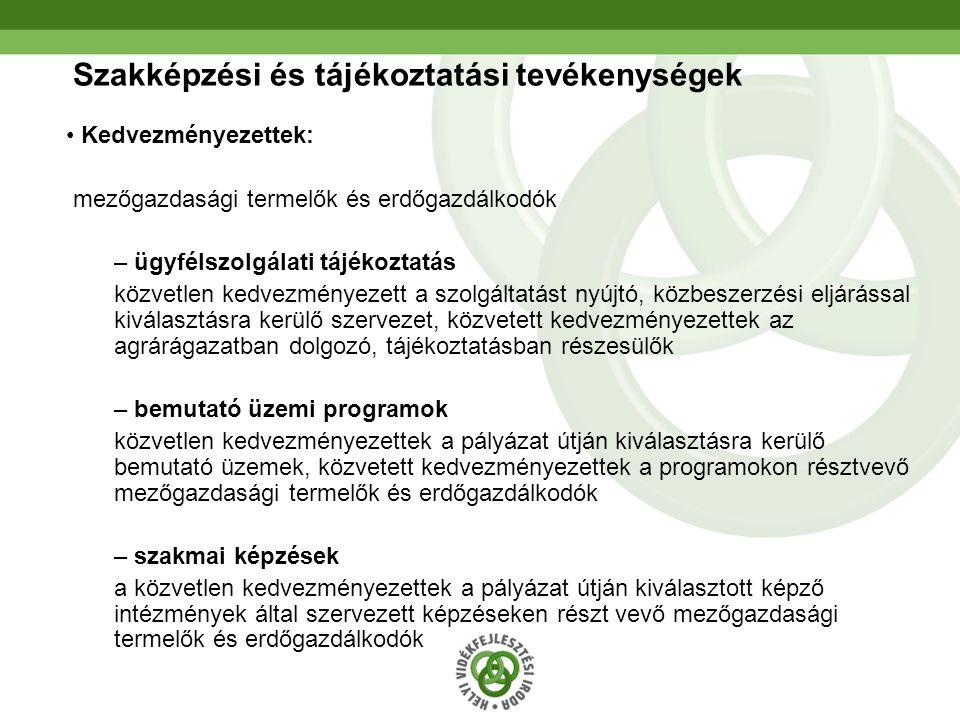 9 Szakképzési és tájékoztatási tevékenységek • Kedvezményezettek: mezőgazdasági termelők és erdőgazdálkodók – ügyfélszolgálati tájékoztatás közvetlen