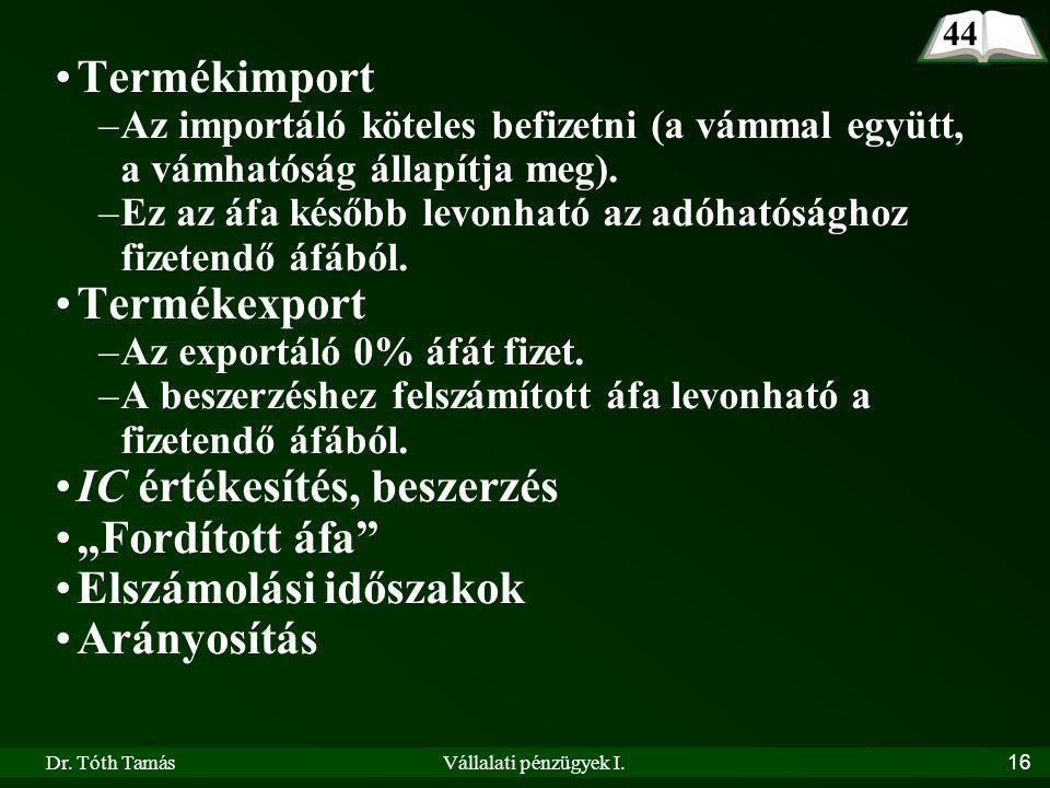 Dr. Tóth TamásVállalati pénzügyek I.16 •Termékimport –Az importáló köteles befizetni (a vámmal együtt, a vámhatóság állapítja meg). –Ez az áfa később