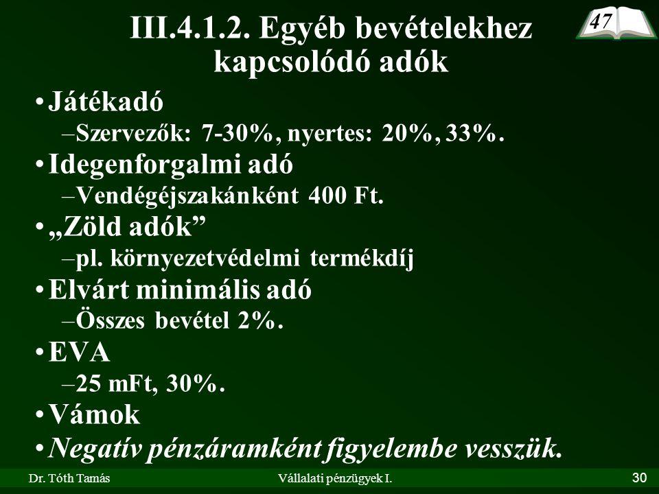 Dr. Tóth TamásVállalati pénzügyek I.30 III.4.1.2. Egyéb bevételekhez kapcsolódó adók •Játékadó –Szervezők: 7-30%, nyertes: 20%, 33%. •Idegenforgalmi a