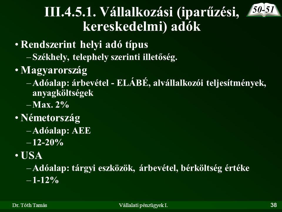 Dr. Tóth TamásVállalati pénzügyek I.38 III.4.5.1. Vállalkozási (iparűzési, kereskedelmi) adók •Rendszerint helyi adó típus –Székhely, telephely szerin