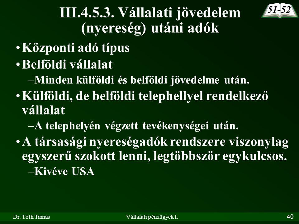 Dr. Tóth TamásVállalati pénzügyek I.40 III.4.5.3. Vállalati jövedelem (nyereség) utáni adók •Központi adó típus •Belföldi vállalat –Minden külföldi és