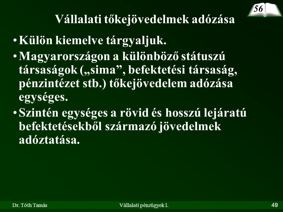"""Dr. Tóth TamásVállalati pénzügyek I.49 Vállalati tőkejövedelmek adózása •Külön kiemelve tárgyaljuk. •Magyarországon a különböző státuszú társaságok ("""""""