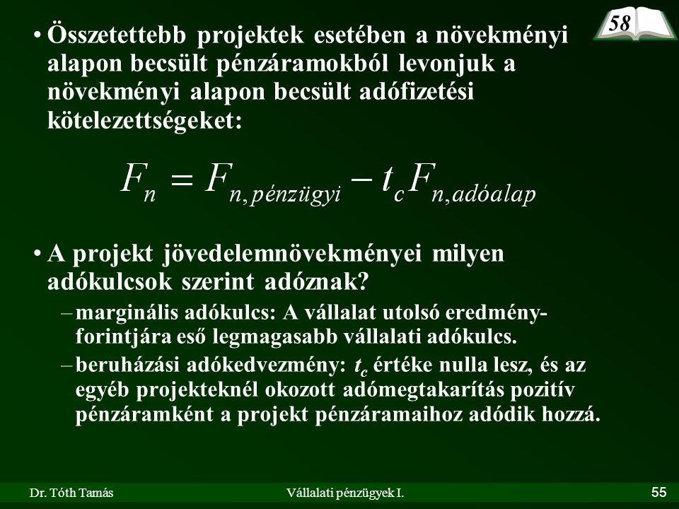 Dr. Tóth TamásVállalati pénzügyek I.55 •Összetettebb projektek esetében a növekményi alapon becsült pénzáramokból levonjuk a növekményi alapon becsült