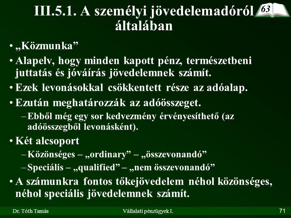 """Dr. Tóth TamásVállalati pénzügyek I.71 III.5.1. A személyi jövedelemadóról általában •""""Közmunka"""" •Alapelv, hogy minden kapott pénz, természetbeni jutt"""