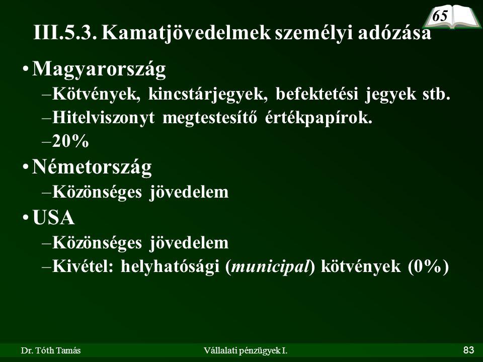 Dr. Tóth TamásVállalati pénzügyek I.83 III.5.3. Kamatjövedelmek személyi adózása •Magyarország –Kötvények, kincstárjegyek, befektetési jegyek stb. –Hi