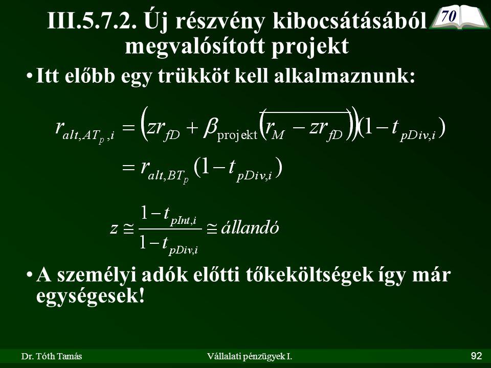 Dr. Tóth TamásVállalati pénzügyek I.92 •Itt előbb egy trükköt kell alkalmaznunk: •A személyi adók előtti tőkeköltségek így már egységesek! 70 III.5.7.