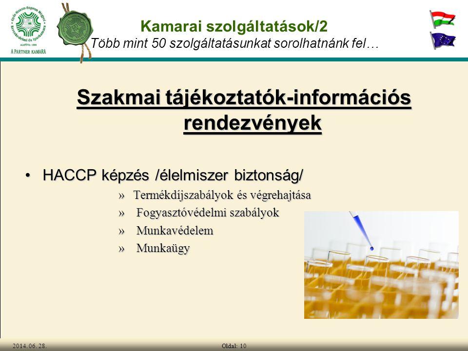 Oldal: 102014. 06. 28. Kamarai szolgáltatások/2 Több mint 50 szolgáltatásunkat sorolhatnánk fel… Szakmai tájékoztatók-információs rendezvények •HACCP