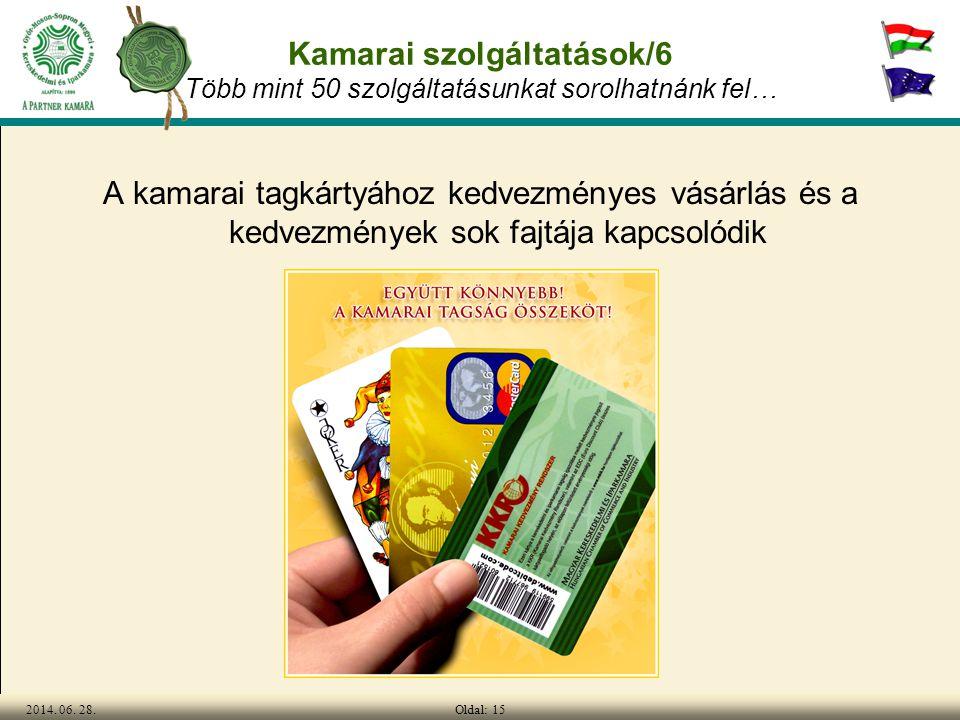 Oldal: 152014. 06. 28. Kamarai szolgáltatások/6 Több mint 50 szolgáltatásunkat sorolhatnánk fel… A kamarai tagkártyához kedvezményes vásárlás és a ked