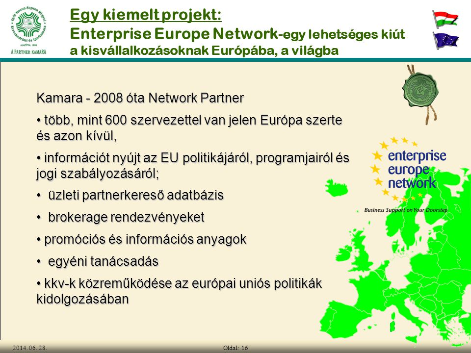 Oldal: 162014. 06. 28. Egy kiemelt projekt: Enterprise Europe Network -egy lehetséges kiút a kisvállalkozásoknak Európába, a világba Kamara - 2008 óta