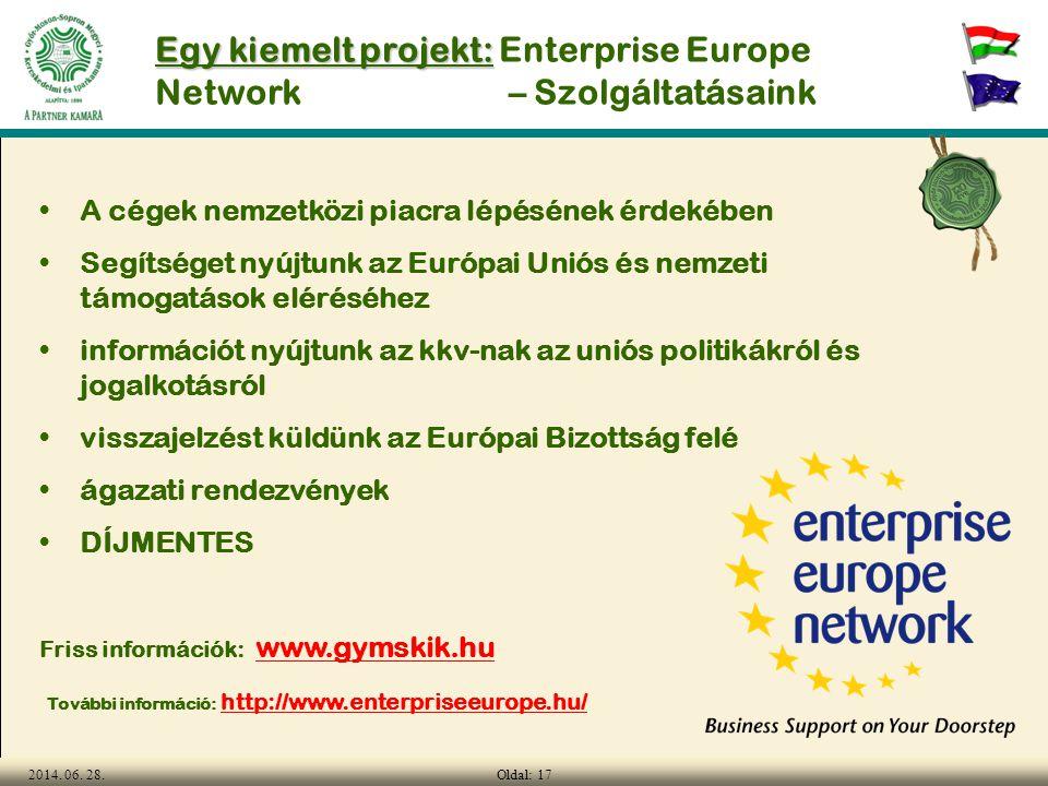 Oldal: 172014. 06. 28. Egy kiemelt projekt: Egy kiemelt projekt: Enterprise Europe Network – Szolgáltatásaink • •A cégek nemzetközi piacra lépésének é