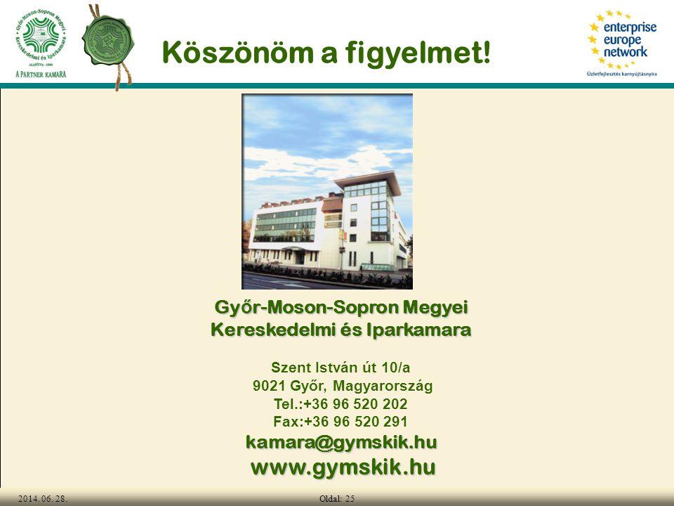 Oldal: 252014. 06. 28. Köszönöm a figyelmet! Gy ő r-Moson-Sopron Megyei Kereskedelmi és Iparkamara Szent István út 10/a 9021 Győr, Magyarország Tel.:+