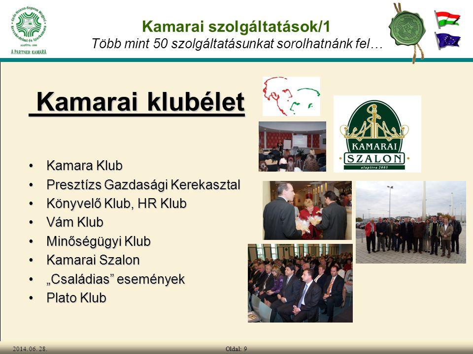 Oldal: 92014. 06. 28. Kamarai szolgáltatások/1 Több mint 50 szolgáltatásunkat sorolhatnánk fel… Kamarai klubélet Kamarai klubélet •Kamara Klub •Preszt