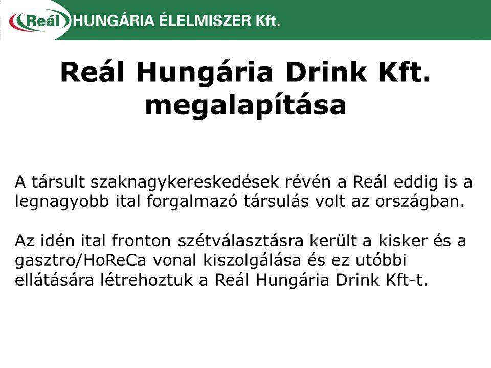Reál Hungária Drink Kft. megalapítása A társult szaknagykereskedések révén a Reál eddig is a legnagyobb ital forgalmazó társulás volt az országban. Az