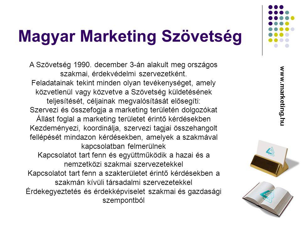 Magyar Marketing Szövetség www.marketing.hu A Szövetség 1990. december 3-án alakult meg országos szakmai, érdekvédelmi szervezetként. Feladatainak tek